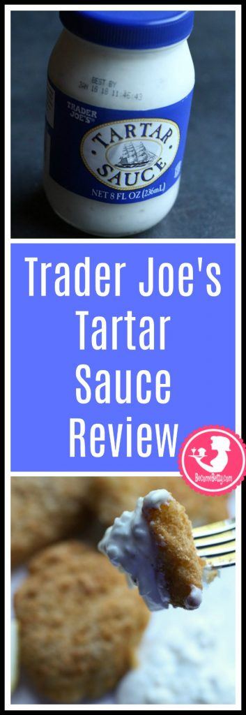 Trader Joe's Tartar Sauce review. Want to know if this is something worth putting on your shopping list from Trader Joe's? All pins link to BecomeBetty.com where you can find reviews, pictures, thoughts, calorie counts, nutritional information, how to prepare, allergy information, and price.