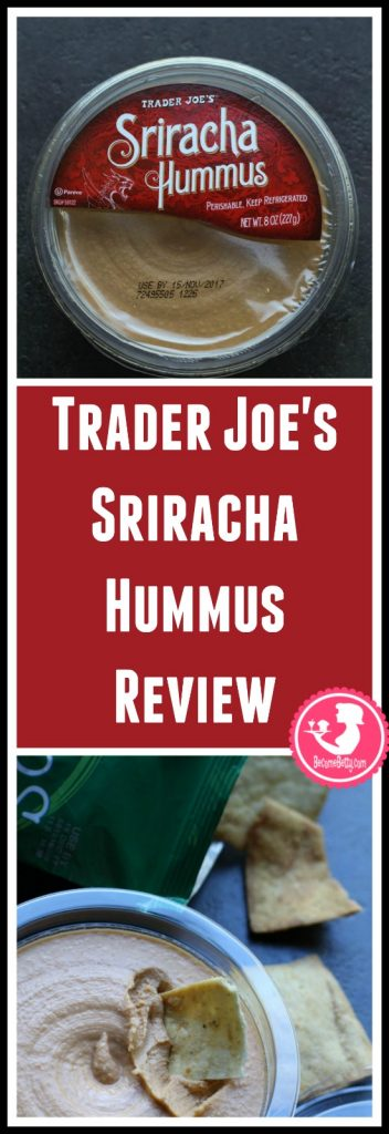 Trader Joe's Sriracha Hummus review. Want to know if this is something worth putting on your shopping list from Trader Joe's? All pins link to BecomeBetty.com where you can find reviews, pictures, thoughts, calorie counts, nutritional information, how to prepare, allergy information, and price.