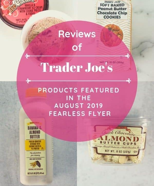 A collage of products featured in the August 2019 Flyer including Neapolitan Joe Joe's ice cream, Banana Almond Butter Smoothie, Almond Butter Cups, and Soft Peanut Butter Chocolate Chip Cookies